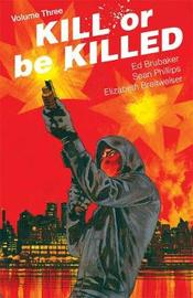 Kill or Be Killed Volume 3 by Ed Brubaker