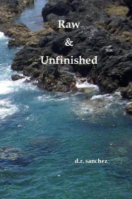 Raw & Unfinished by Debra R Sanchez