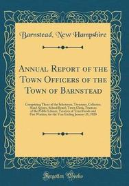 Annual Report of the Town Officers of the Town of Barnstead Comprising Those of the Selectmen, Treasurer, Collector, Road Agents, School Board, Town Clerk, Trustees of the Public Library, Trustees of Trust Funds, and Fire Warden by Barnstead New Hampshire image