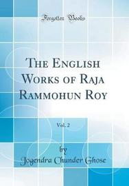 The English Works of Raja Rammohun Roy, Vol. 2 (Classic Reprint) by Jogendra Chunder Ghose image
