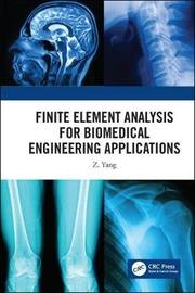 Finite Element Analysis for Biomedical Engineering Applications by Z. C. Yang
