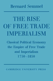 The Rise of Free Trade Imperialism by Bernard Semmel image