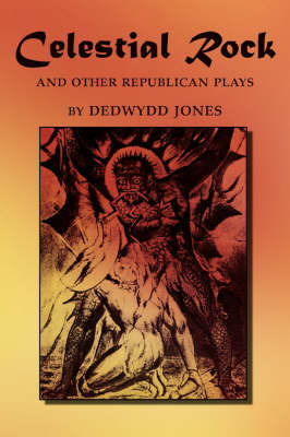 Celestial Rock and Other Republican Plays by Dedwydd Jones image