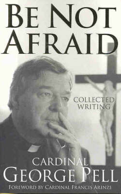 Be Not Afraid: Collected Writing by George Pell image