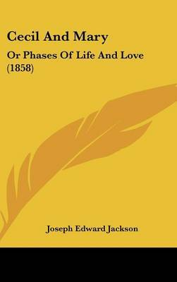 Cecil And Mary: Or Phases Of Life And Love (1858) by Joseph Edward Jackson image