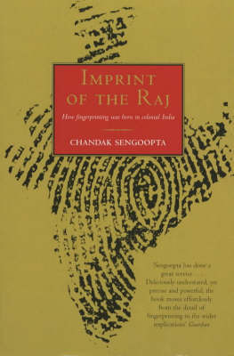 Imprint of the Raj: The Colonial Origin of Fingerprinting and Its Voyage to Britain by Chandak Sengoopta