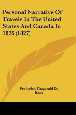 Personal Narrative Of Travels In The United States And Canada In 1826 (1827) by Frederick Fitzgerald De Roos