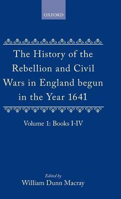 The History of the Rebellion and Civil Wars in England begun in the Year 1641: Volume I by Edward Hyde,Earl of Clarendon