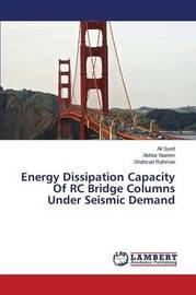 Energy Dissipation Capacity of Rc Bridge Columns Under Seismic Demand by Syed Ali