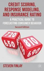 Credit Scoring, Response Modeling, and Insurance Rating by S. Finlay