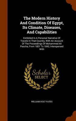 The Modern History and Condition of Egypt, Its Climate, Diseases, and Capabilities by William Holt Yates image