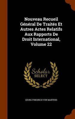 Nouveau Recueil General de Traites Et Autres Actes Relatifs Aux Rapports de Droit International, Volume 22