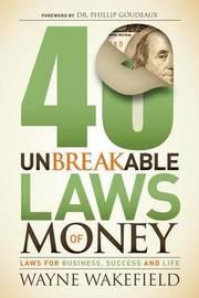 40 Unbreakable Laws of Money by Wayne Wakefield