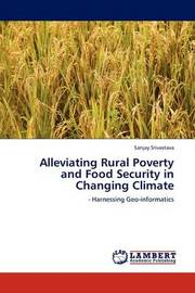 Alleviating Rural Poverty and Food Security in Changing Climate by Sanjay Srivastava