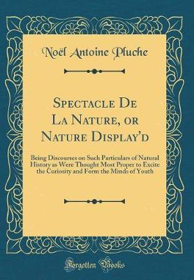 Spectacle de la Nature, or Nature Display'd by Noel Antoine Pluche