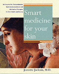 Smart Medicine for Your Skin: A Comprehensive Guide to Understanding Conventional and Alternative Therapies to Heal Common Skin Problems by Jeanette Jacknin image