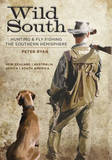 Wild South: Hunting & Fly Fishing the Southern Hemisphere by Peter Ryan