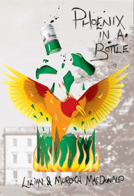 Phoenix in a Bottle: How We Overcame Alcoholism, and are Able to Drink Responsibly Again by Lilian MacDonald