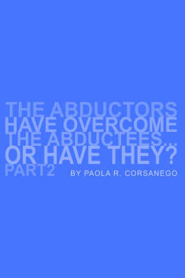 The Abductors Have Overcome the Abductees...or Have They? Part2 by Paola, R. Corsanego
