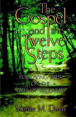 The Gospel and the Twelve Steps by Martin, M. Davis
