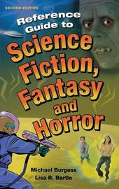 Reference Guide to Science Fiction, Fantasy and Horror, 2nd Edition by Michael Burgess