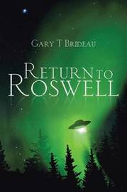 Return to Roswell by Gary T Brideau