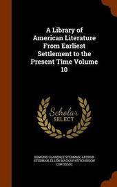 A Library of American Literature from Earliest Settlement to the Present Time Volume 10 by Edmund Clarence Stedman image