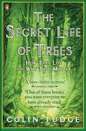 The Secret Life of Trees: How They Live and Why They Matter by Colin Tudge