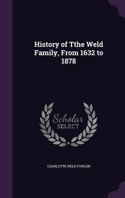 History of Tthe Weld Family, from 1632 to 1878 by Charlotte Weld Fowler