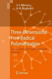 Three-Dimensional Free-Radical Polymerization by Gennady V. Korolyov