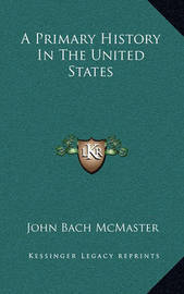 A Primary History in the United States by John Bach McMaster