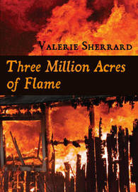 Three Million Acres of Flame by Valerie Sherrard image