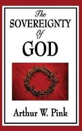 The Sovereignty of God by Arthur W Pink