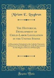 The Historical Development of Child-Labor Legislation in the United States by Miriam E Loughran image