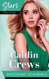 Mills & Boon Stars Collection: Shocking Scandals by Caitlin Crews