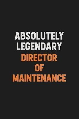 Absolutely Legendary Director of Maintenance by Camila Cooper