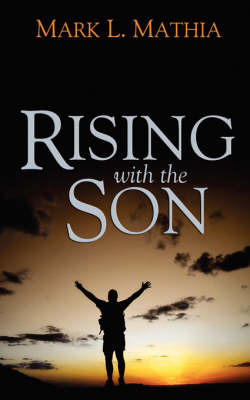 Rising with the Son: A Diary of a Growing Soul by Mark L Mathia image