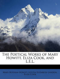 The Poetical Works of Mary Howitt, Eliza Cook, and L.E.L. by Eliza Cook