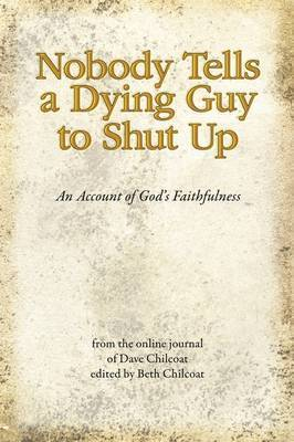 Nobody Tells a Dying Guy to Shut Up by Elizabeth Chilcoat