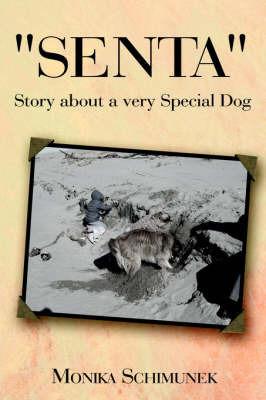 """""""Senta"""" Story About a Very Special Dog by Monika Schimunek"""