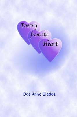 Poetry from the Heart by Dee Anne Blades