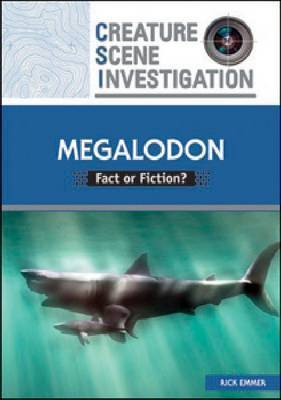 Megalodon: Fact or Fiction? by Rick Emmer