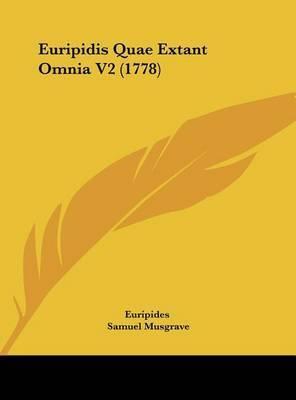 Euripidis Quae Extant Omnia V2 (1778) by * Euripides