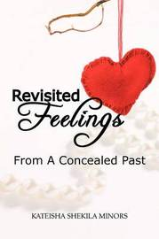 Revisited Feelings: From a Concealed Past by Kateisha Shekila Minors