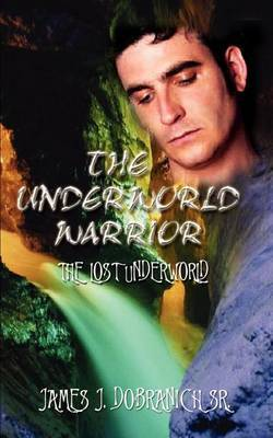 The Underworld Warrior by JAMES J. DOBRANICH SR.
