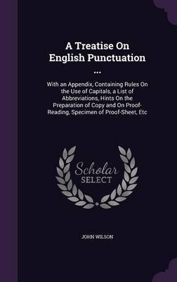 A Treatise on English Punctuation ... by John Wilson