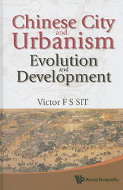 Chinese City And Urbanism: Evolution And Development by Victor F.S. Sit image