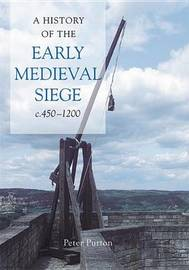 A History of the Early Medieval Siege, c.450-1200 by Peter Purton image