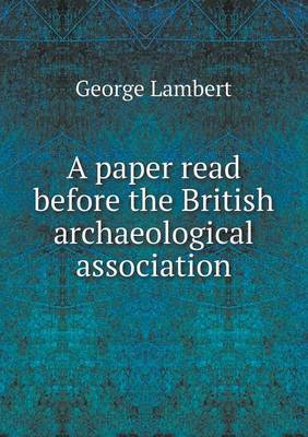 A Paper Read Before the British Archaeological Association by George Lambert image