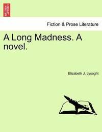 A Long Madness. a Novel. Vol. I by Elizabeth J Lysaght